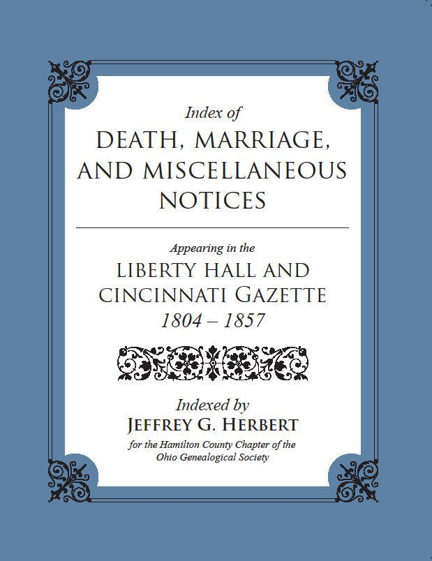 Index of Death, Marriage, and Misc. Notices in Liberty Hall and Cincinnati Gazette, 1804-1857